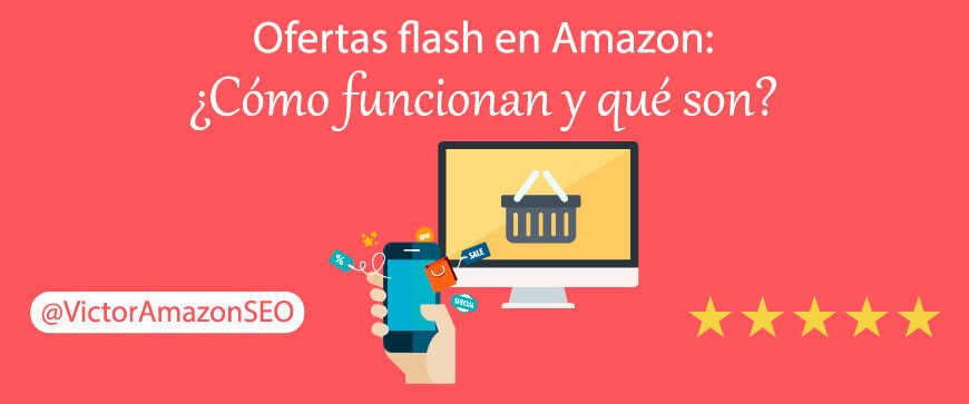 ofertas flash amazon como funcionan que es Curso Amazon ADS vender en amazon como empresa particular rentable curso para publicidad ads sponsored products brands ppc son