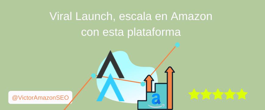 viral launch amazon, que es viral launch, funcionalidades viral launch