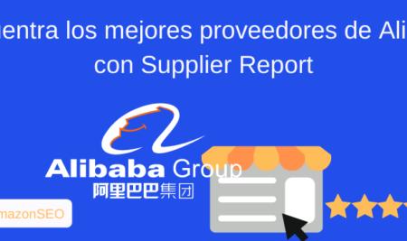 Supplier Report, la herramienta para encontrar los mejores proveedores de Alibaba